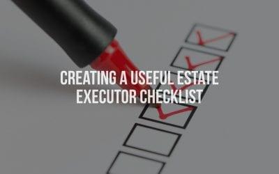 Creating a useful estate executor checklist
