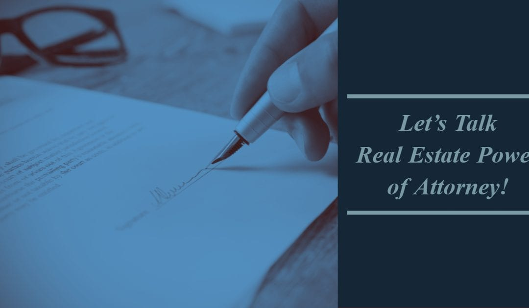 Let?s Talk Real Estate Power of Attorney